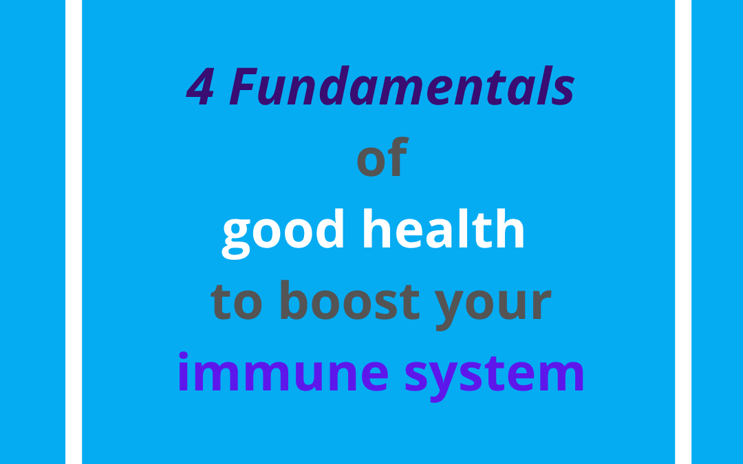 Four fundamentals of good health to boost your immune system