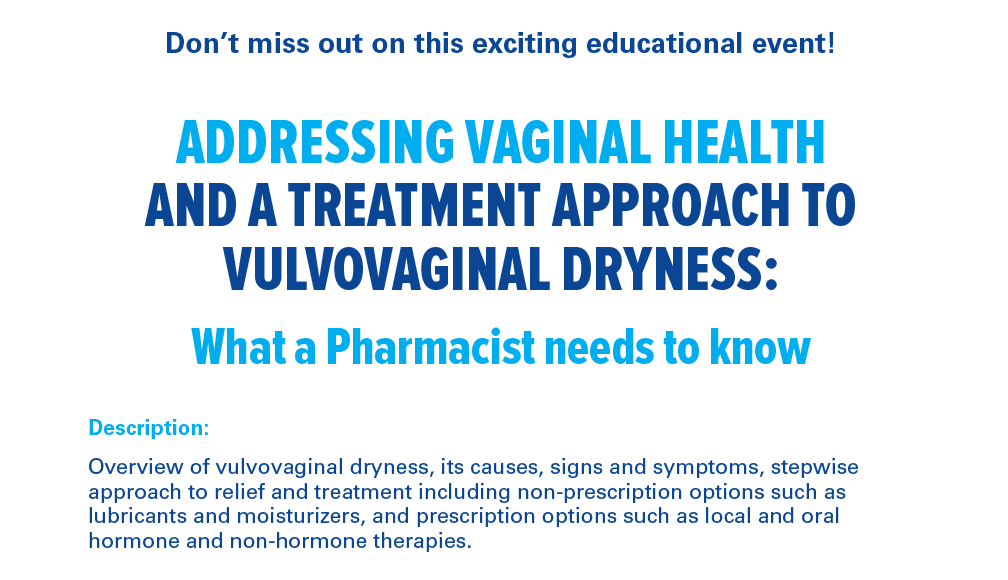Vaginal Health and a Treatment Approach to Vulvovaginal Dryness: What a Pharmacist needs to know